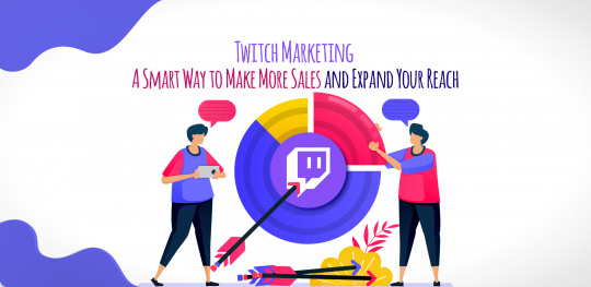 Twitch Marketing - A Smart Way to Make More Sales and Expand Your Reach