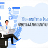 3 Different Types of Digital Marketing Campaigns You Can Try