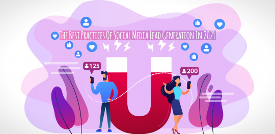 The Best Practices Of Social Media Lead Generation In 2021