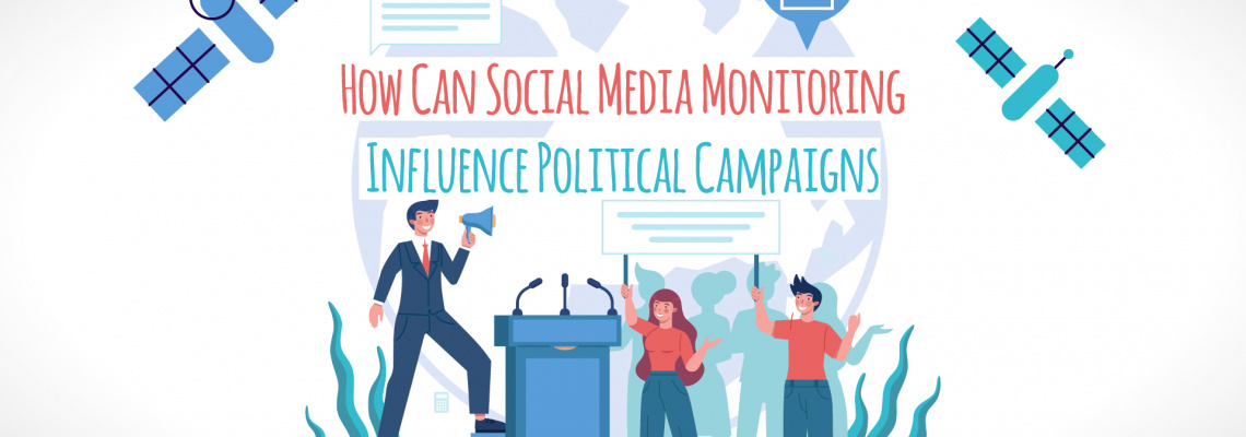 How Can Social Media Monitoring Influence Political Campaigns