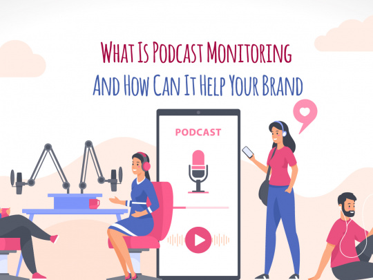 What Is Podcast Monitoring And How Can It Help Your Brand