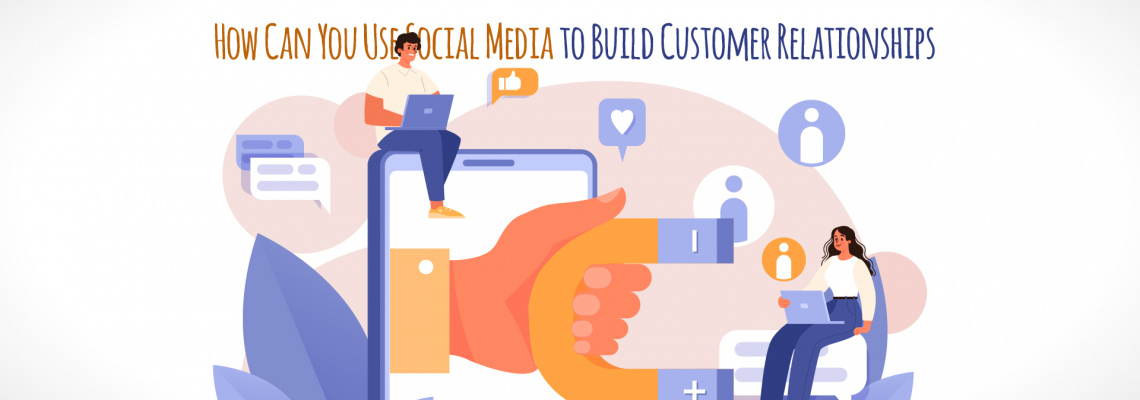 How Can You Use Social Media to Build Customer Relationships