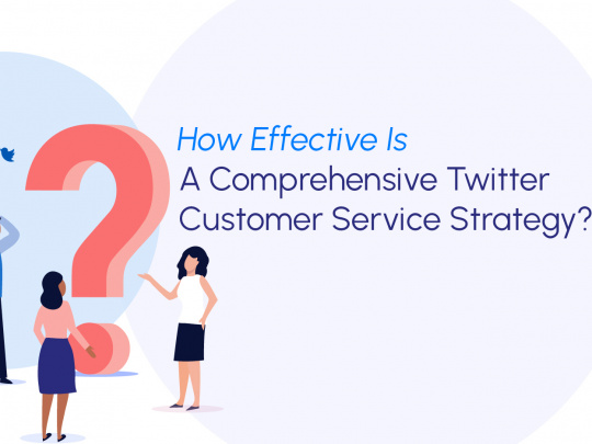 How Effective Is A Comprehensive Twitter Customer Service Strategy?