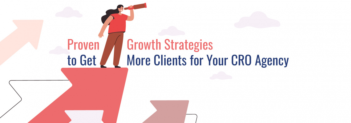 Proven Growth Strategies to Get More Clients for Your CRO Agency