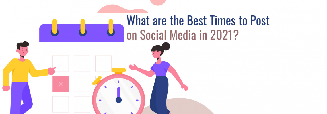 What are the Best Times to Post on Social Media in 2021?